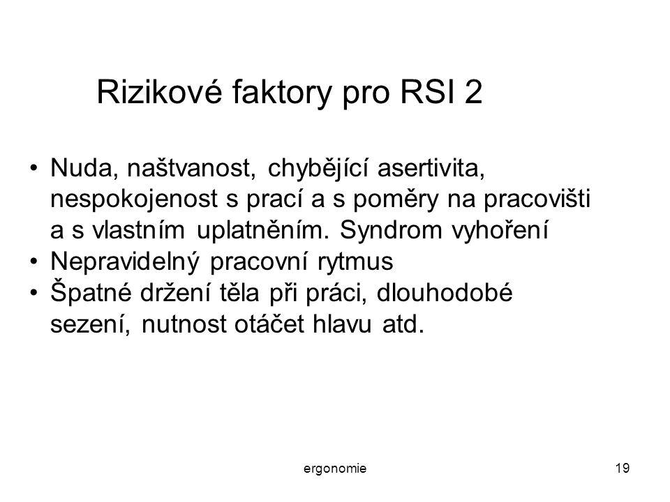ergonomie19 Rizikové faktory pro RSI 2 Nuda, naštvanost, chybějící asertivita, nespokojenost s prací a s poměry na pracovišti a s vlastním uplatněním.