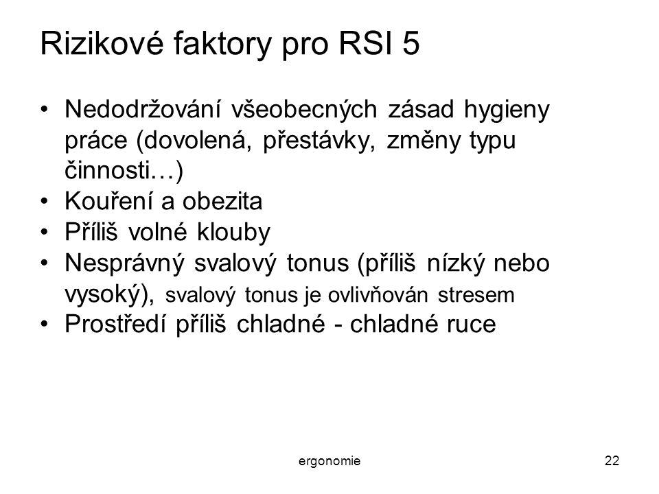 ergonomie22 Rizikové faktory pro RSI 5 Nedodržování všeobecných zásad hygieny práce (dovolená, přestávky, změny typu činnosti…) Kouření a obezita Příl