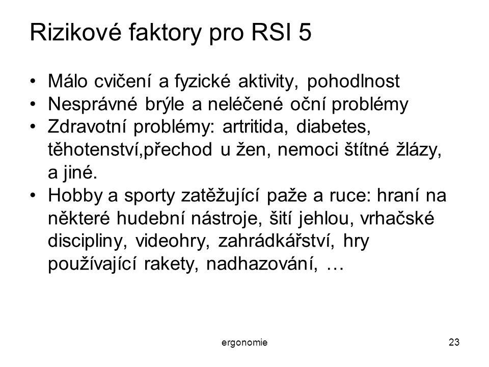 ergonomie23 Rizikové faktory pro RSI 5 Málo cvičení a fyzické aktivity, pohodlnost Nesprávné brýle a neléčené oční problémy Zdravotní problémy: artrit
