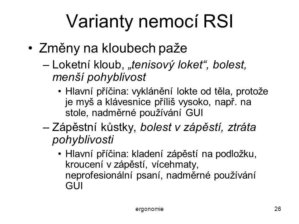 """ergonomie26 Varianty nemocí RSI Změny na kloubech paže –Loketní kloub, """"tenisový loket"""", bolest, menší pohyblivost Hlavní příčina: vyklánění lokte od"""
