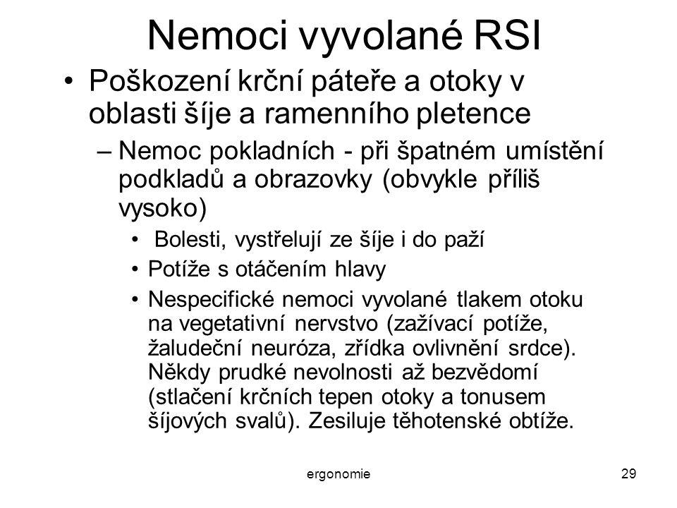 ergonomie29 Nemoci vyvolané RSI Poškození krční páteře a otoky v oblasti šíje a ramenního pletence –Nemoc pokladních - při špatném umístění podkladů a