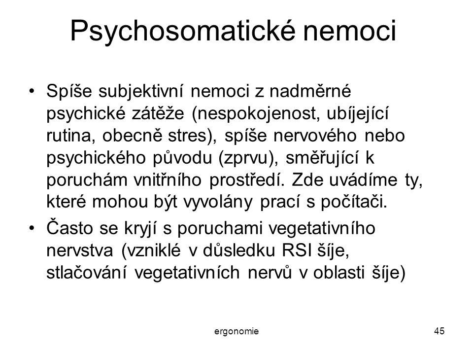 ergonomie45 Psychosomatické nemoci Spíše subjektivní nemoci z nadměrné psychické zátěže (nespokojenost, ubíjející rutina, obecně stres), spíše nervové