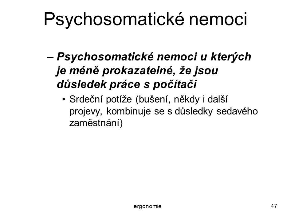 ergonomie47 Psychosomatické nemoci –Psychosomatické nemoci u kterých je méně prokazatelné, že jsou důsledek práce s počítači Srdeční potíže (bušení, n