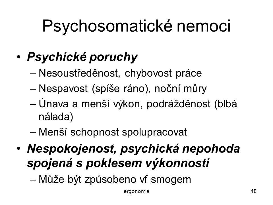 ergonomie48 Psychosomatické nemoci Psychické poruchy –Nesoustředěnost, chybovost práce –Nespavost (spíše ráno), noční můry –Únava a menší výkon, podrá