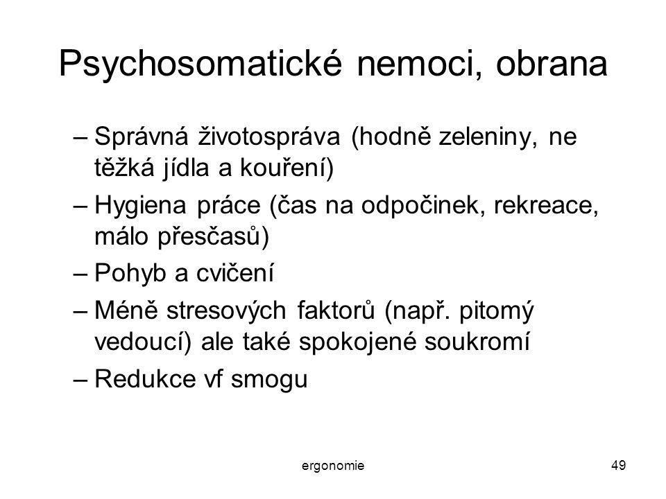 ergonomie49 Psychosomatické nemoci, obrana –Správná životospráva (hodně zeleniny, ne těžká jídla a kouření) –Hygiena práce (čas na odpočinek, rekreace