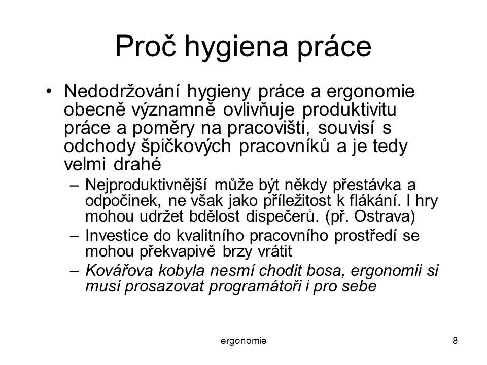 ergonomie8 Proč hygiena práce Nedodržování hygieny práce a ergonomie obecně významně ovlivňuje produktivitu práce a poměry na pracovišti, souvisí s od