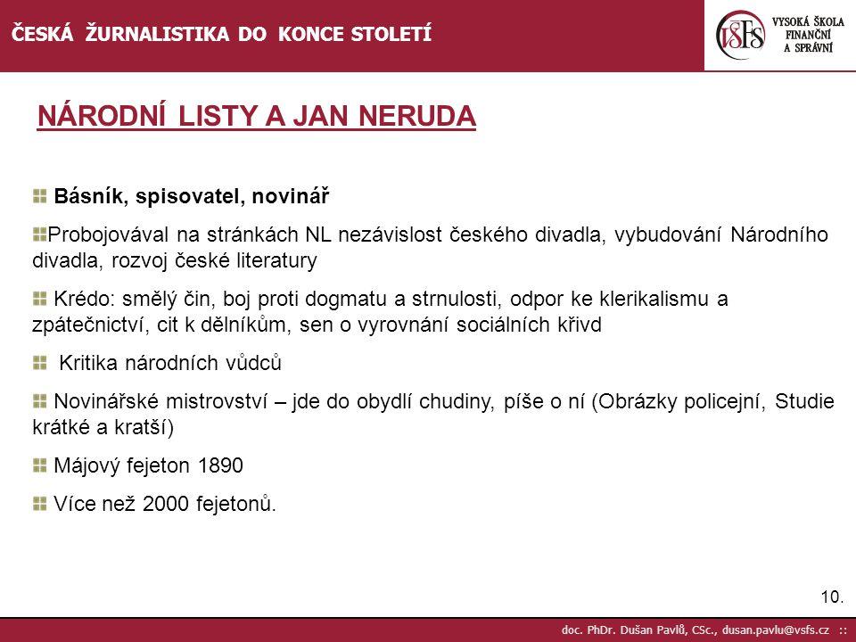 10. doc. PhDr. Dušan Pavlů, CSc., dusan.pavlu@vsfs.cz :: ČESKÁ ŽURNALISTIKA DO KONCE STOLETÍ Básník, spisovatel, novinář Probojovával na stránkách NL