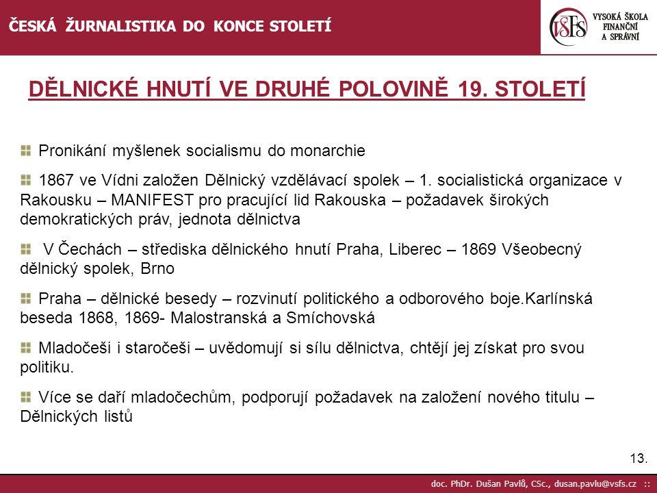 13. doc. PhDr. Dušan Pavlů, CSc., dusan.pavlu@vsfs.cz :: ČESKÁ ŽURNALISTIKA DO KONCE STOLETÍ Pronikání myšlenek socialismu do monarchie 1867 ve Vídni