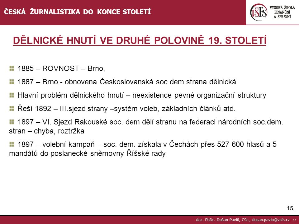 15. doc. PhDr. Dušan Pavlů, CSc., dusan.pavlu@vsfs.cz :: ČESKÁ ŽURNALISTIKA DO KONCE STOLETÍ 1885 – ROVNOST – Brno, 1887 – Brno - obnovena Českoslovan
