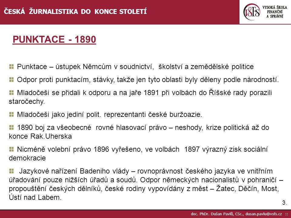 3.3. doc. PhDr. Dušan Pavlů, CSc., dusan.pavlu@vsfs.cz :: ČESKÁ ŽURNALISTIKA DO KONCE STOLETÍ Punktace – ústupek Němcům v soudnictví, školství a zeměd
