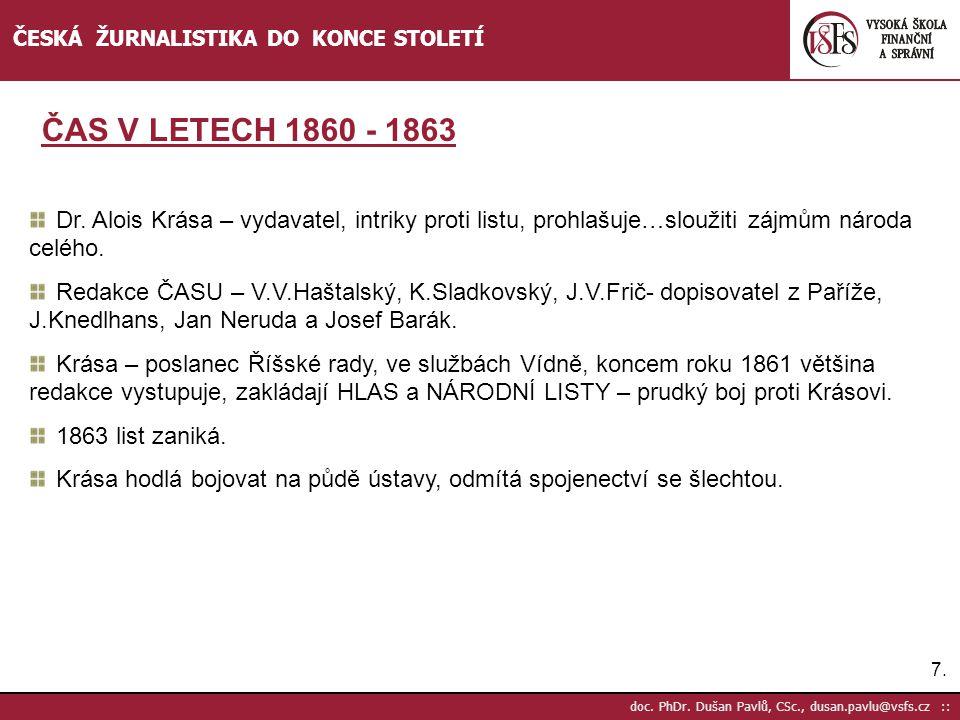 7.7.doc. PhDr. Dušan Pavlů, CSc., dusan.pavlu@vsfs.cz :: ČESKÁ ŽURNALISTIKA DO KONCE STOLETÍ Dr.