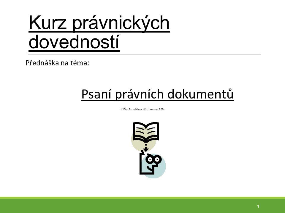 Kurz právnických dovedností Přednáška na téma: Psaní právních dokumentů JUDr. Bronislava Wittnerová, MSc. 1