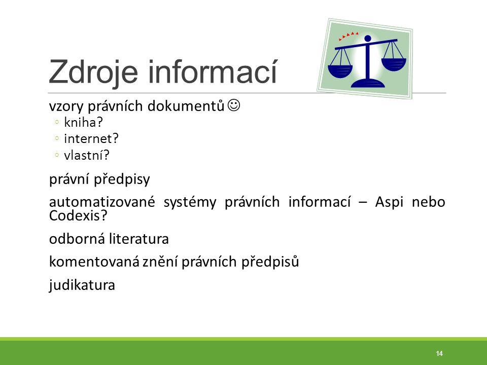 Zdroje informací vzory právních dokumentů ◦kniha? ◦internet? ◦vlastní? právní předpisy automatizované systémy právních informací – Aspi nebo Codexis?