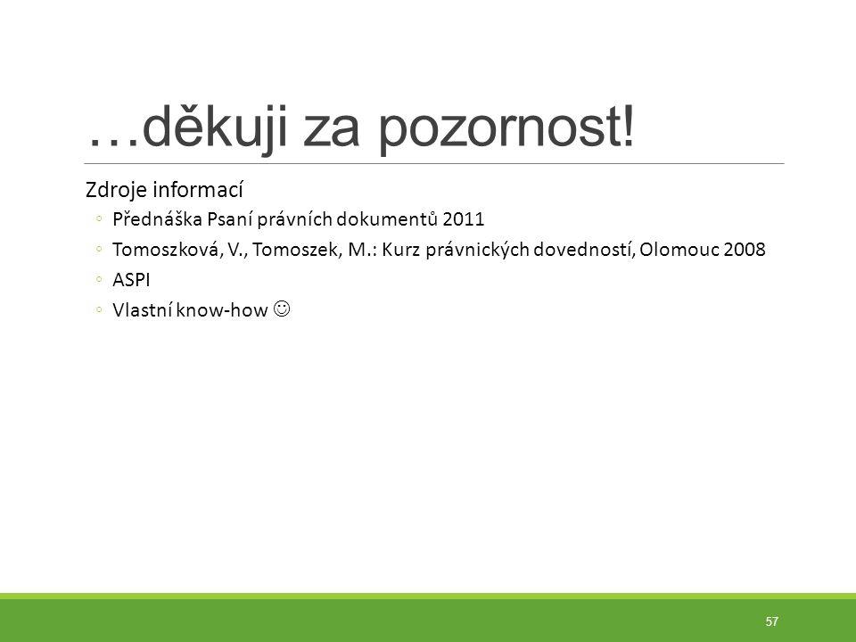 …děkuji za pozornost! Zdroje informací ◦Přednáška Psaní právních dokumentů 2011 ◦Tomoszková, V., Tomoszek, M.: Kurz právnických dovedností, Olomouc 20