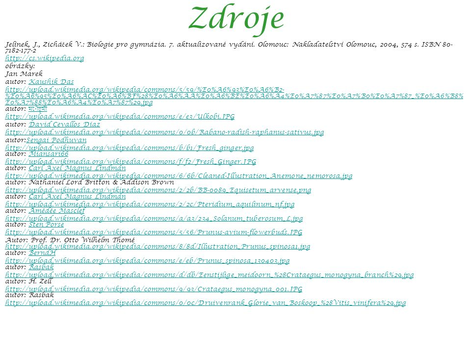 Zdroje Jelínek, J., Zichá č ek V.: Biologie pro gymnázia. 7. aktualizované vydání. Olomouc: Nakladatelství Olomouc, 2004, 574 s. ISBN 80- 7182-177-2 h