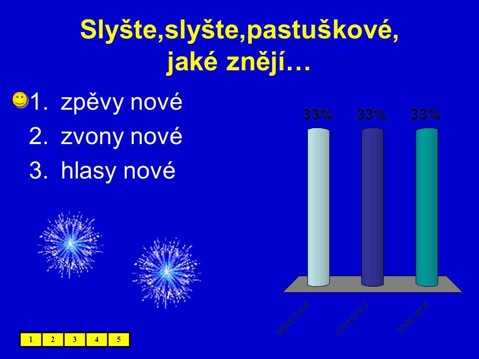 Slyšte,slyšte,pastuškové, jaké znějí… 12345 1.zpěvy nové 2.zvony nové 3.hlasy nové