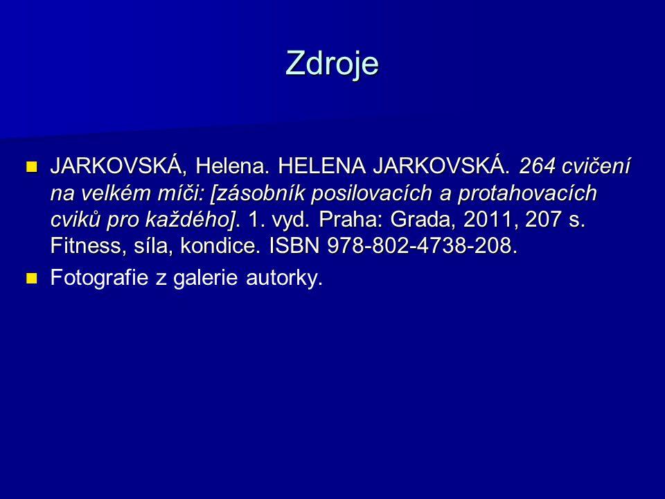 Zdroje JARKOVSKÁ, Helena. HELENA JARKOVSKÁ. 264 cvičení na velkém míči: [zásobník posilovacích a protahovacích cviků pro každého]. 1. vyd. Praha: Grad