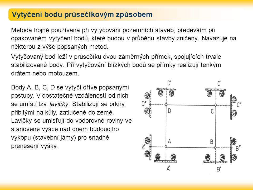 Vytyčení bodu průsečíkovým způsobem Metoda hojně používaná při vytyčování pozemních staveb, především při opakovaném vytyčení bodů, které budou v průb