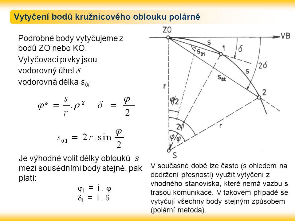 Vytyčení bodů kružnicového oblouku polárně Podrobné body vytyčujeme z bodů ZO nebo KO. Vytyčovací prvky jsou: vodorovný úhel  vodorovná délka s 0i Je