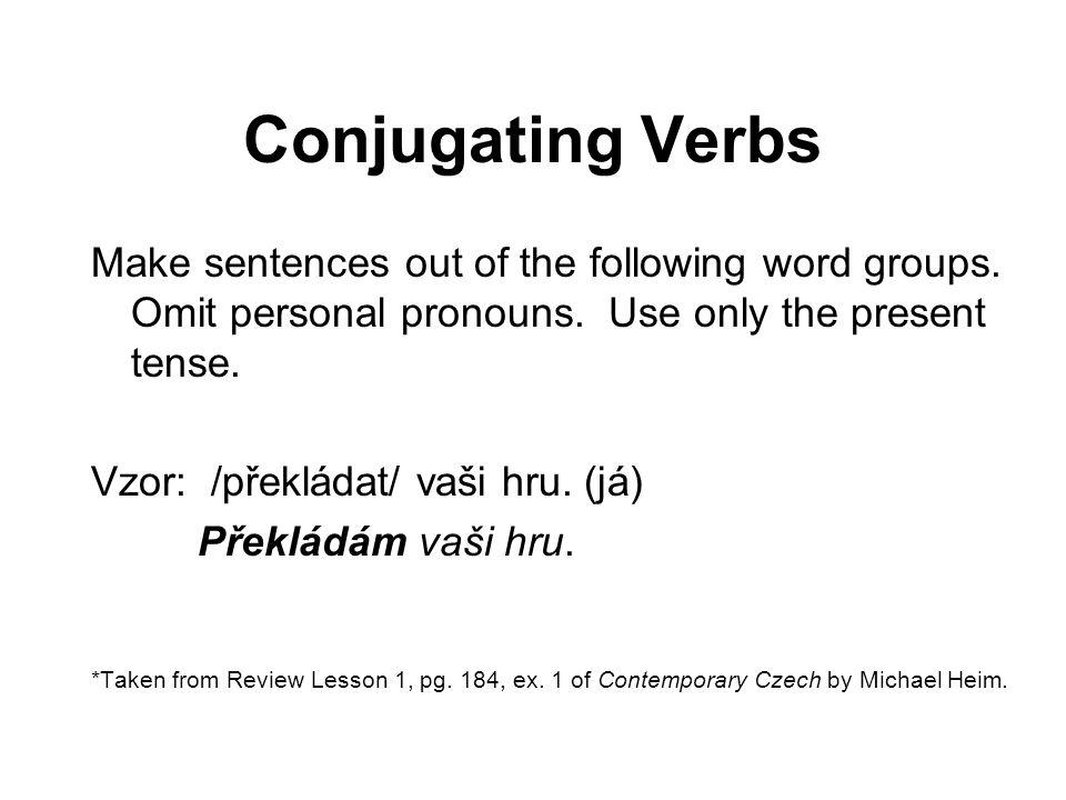 Conjugating Verbs 1. Večer /procházet se/. (já)