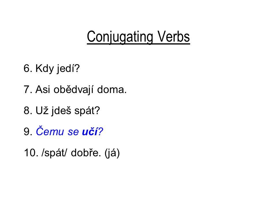 Conjugating Verbs 6. Kdy jedí. 7. Asi obědvají doma.