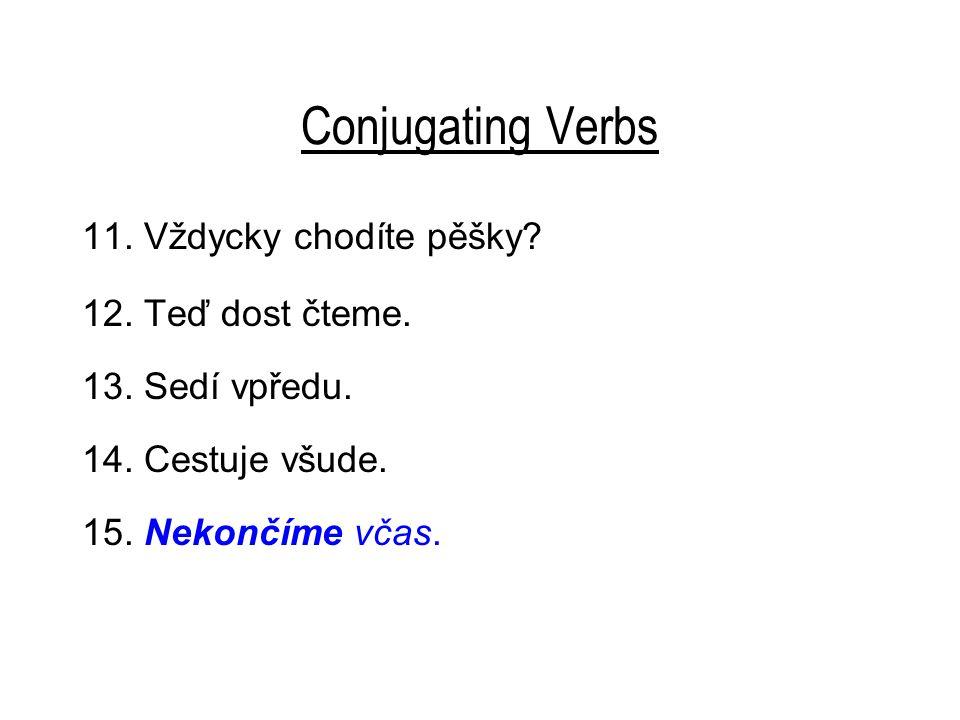 Conjugating Verbs 11. Vždycky chodíte pěšky. 12.