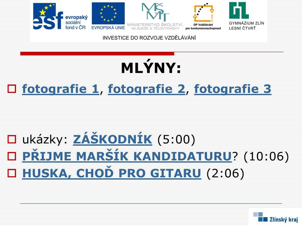 MLÝNY:  fotografie 1, fotografie 2, fotografie 3 fotografie 1fotografie 2fotografie 3  ukázky: ZÁŠKODNÍK (5:00)ZÁŠKODNÍK  PŘIJME MARŠÍK KANDIDATURU.