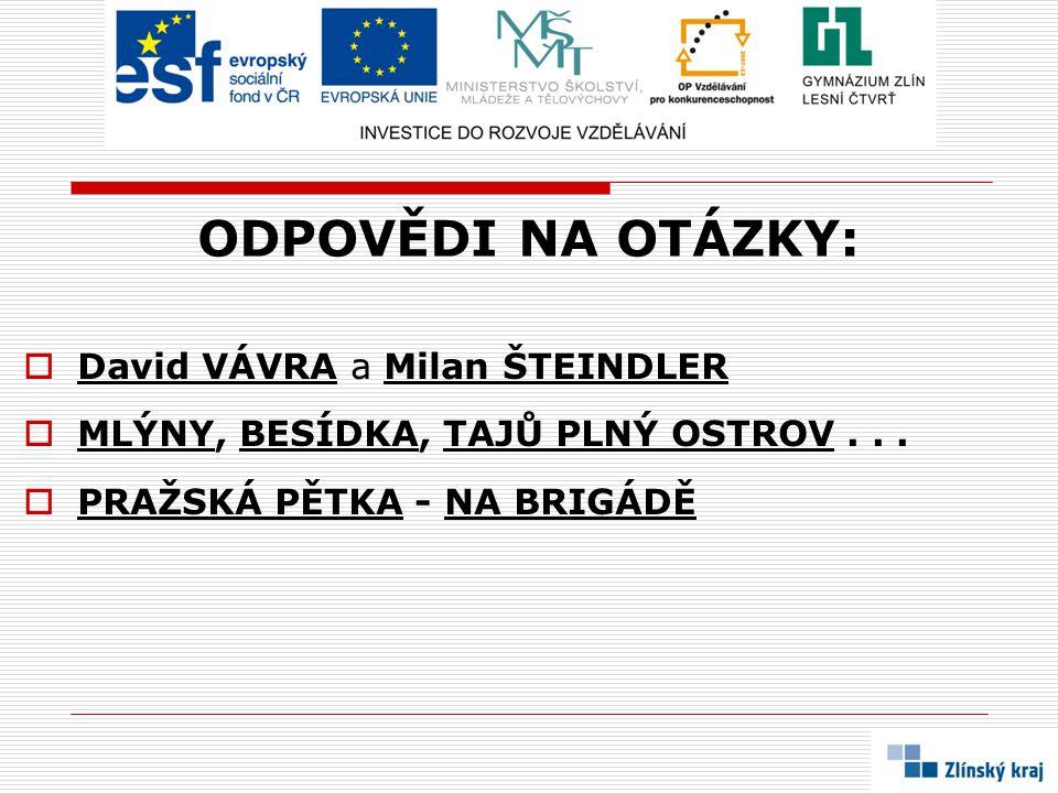 ODPOVĚDI NA OTÁZKY:  David VÁVRA a Milan ŠTEINDLER  MLÝNY, BESÍDKA, TAJŮ PLNÝ OSTROV...  PRAŽSKÁ PĚTKA - NA BRIGÁDĚ