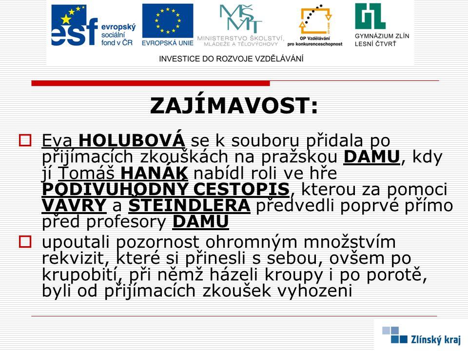 ZAJÍMAVOST:  Eva HOLUBOVÁ se k souboru přidala po přijímacích zkouškách na pražskou DAMU, kdy jí Tomáš HANÁK nabídl roli ve hře PODIVUHODNÝ CESTOPIS,