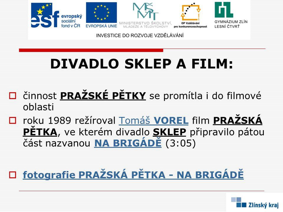 DIVADLO SKLEP A FILM:  činnost PRAŽSKÉ PĚTKY se promítla i do filmové oblasti  roku 1989 režíroval Tomáš VOREL film PRAŽSKÁ PĚTKA, ve kterém divadlo