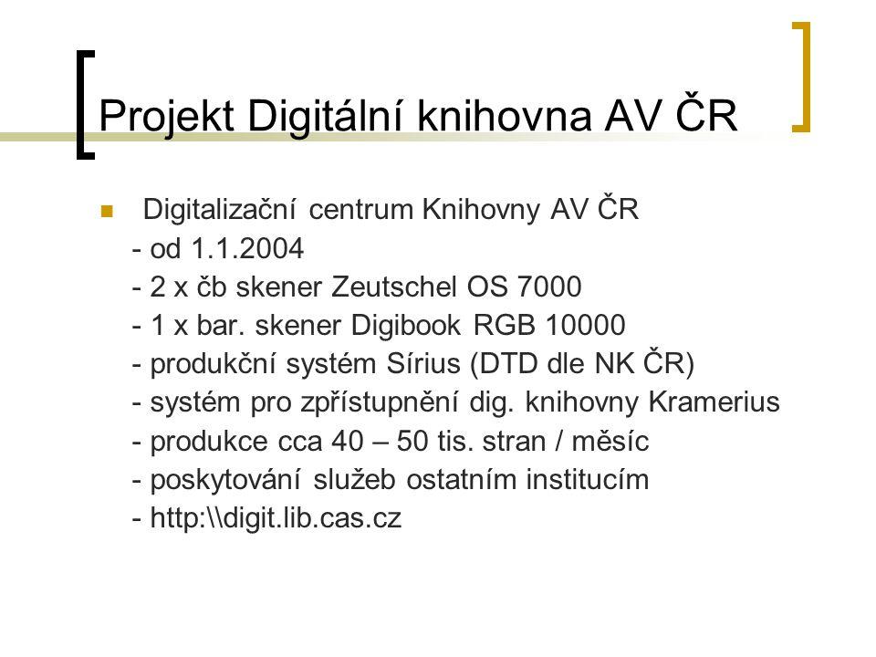 Projekt Digitální knihovna AV ČR Digitalizační centrum Knihovny AV ČR - od 1.1.2004 - 2 x čb skener Zeutschel OS 7000 - 1 x bar.