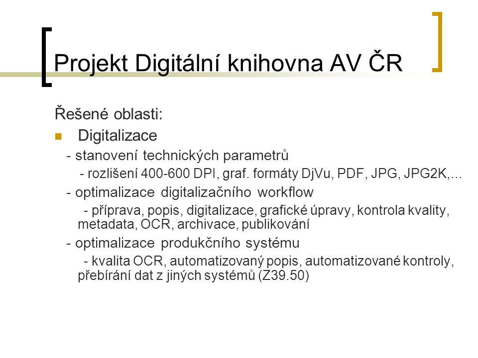 Projekt Digitální knihovna AV ČR Řešené oblasti: Digitalizace - stanovení technických parametrů - rozlišení 400-600 DPI, graf.