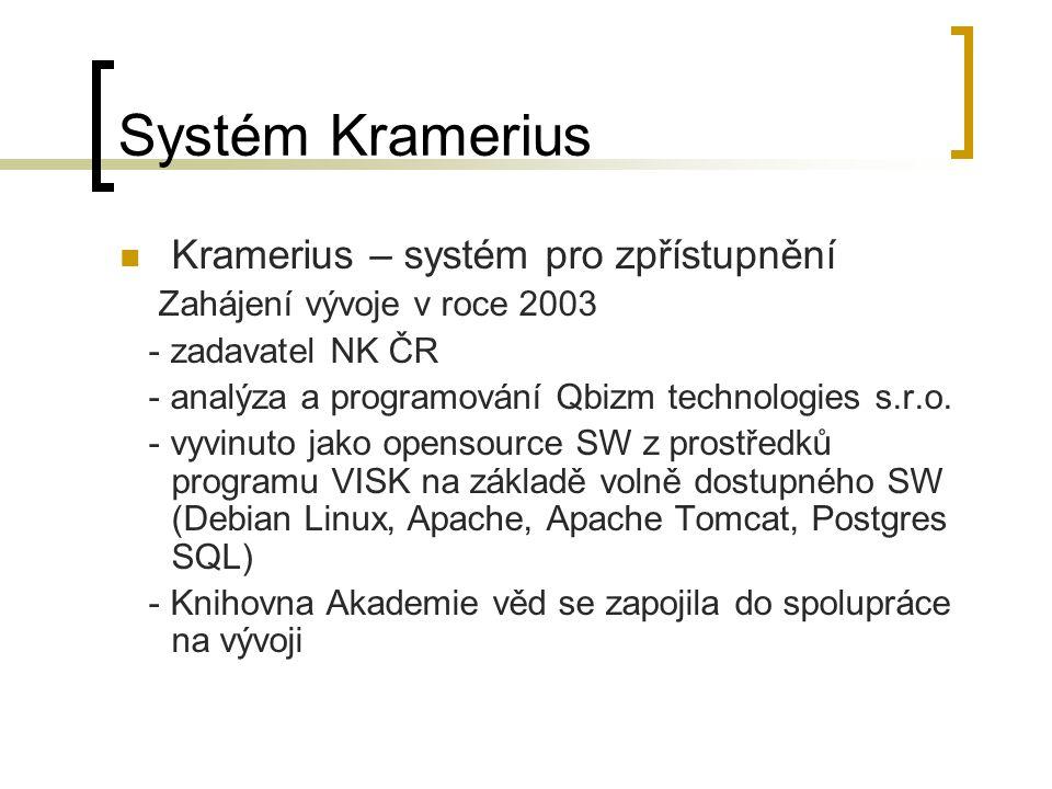 Systém Kramerius Kramerius – systém pro zpřístupnění Zahájení vývoje v roce 2003 - zadavatel NK ČR - analýza a programování Qbizm technologies s.r.o.