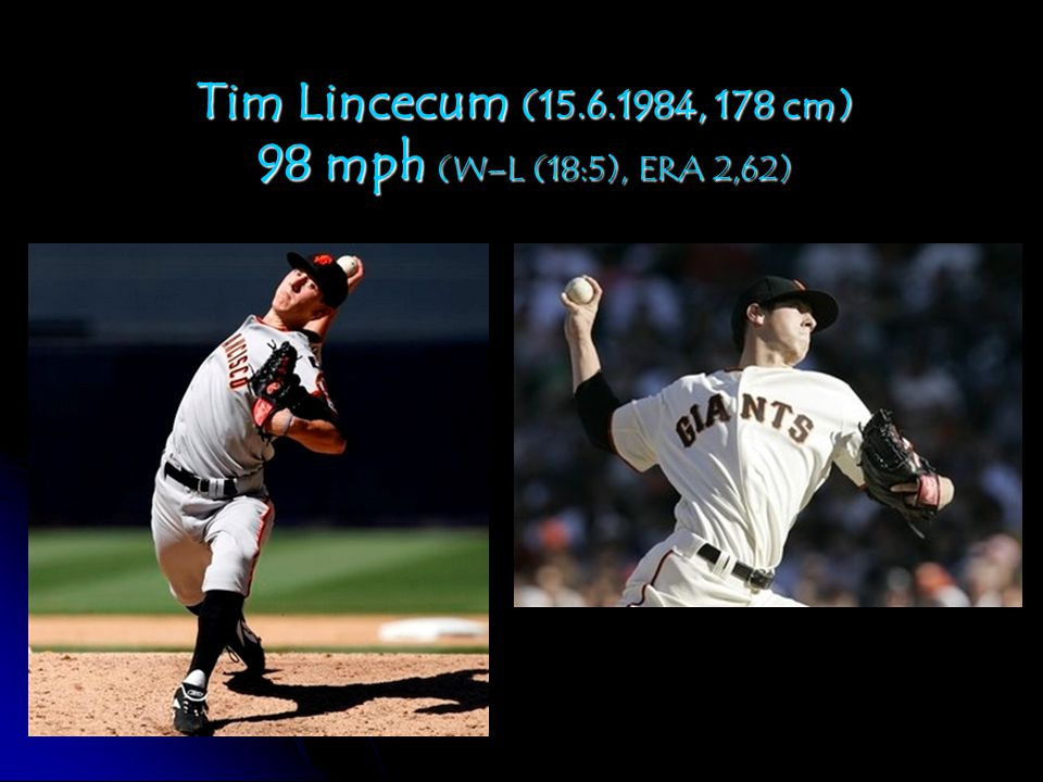 Tim Lincecum (15.6.1984, 178 cm) 98 mph (W–L (18:5), ERA 2,62)