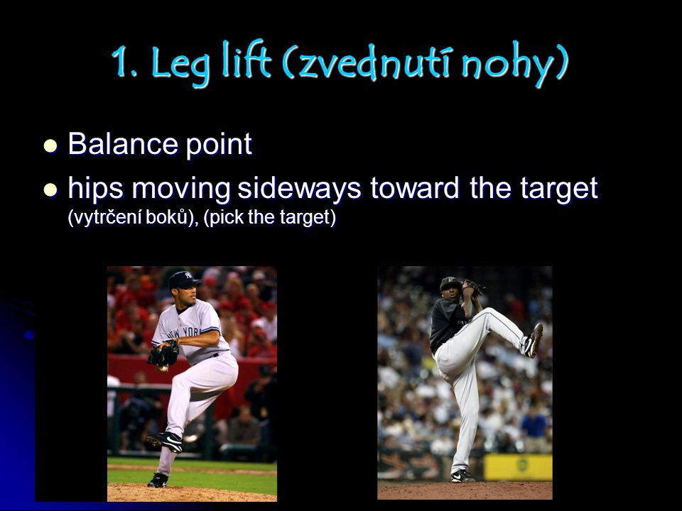 1. Leg lift (zvednutí nohy) Balance point Balance point hips moving sideways toward the target (vytrčení boků), (pick the target) hips moving sideways