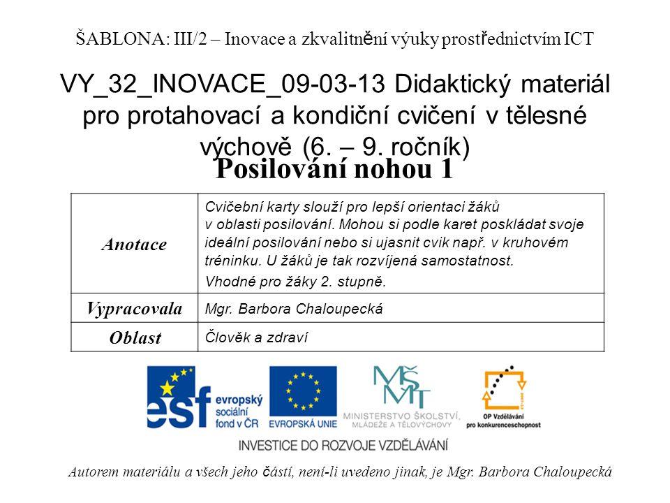 VY_32_INOVACE_09-03-13 Didaktický materiál pro protahovací a kondiční cvičení v tělesné výchově (6. – 9. ročník) Posilování nohou 1 Autorem materiálu