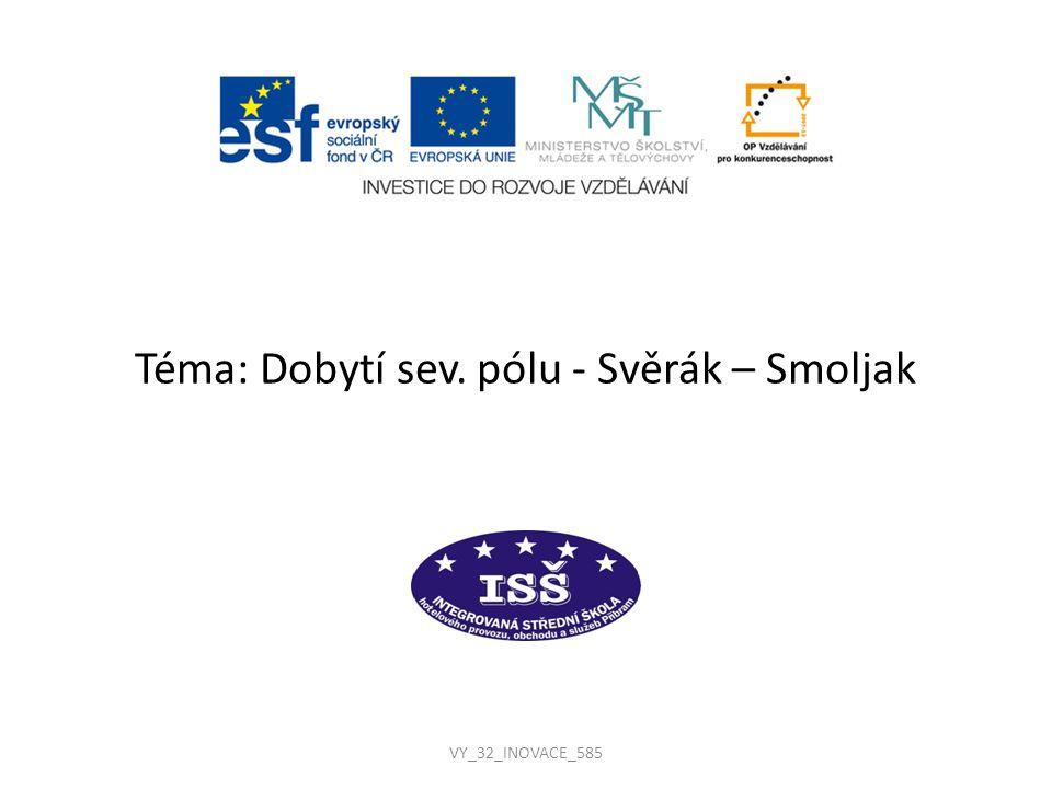 VY_32_INOVACE_585 Téma: Dobytí sev. pólu - Svěrák – Smoljak