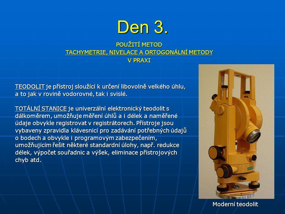Den 3. TEODOLIT je přístroj sloužící k určení libovolně velkého úhlu, a to jak v rovině vodorovné, tak i svislé. TOTÁLNÍ STANICE je univerzální elektr