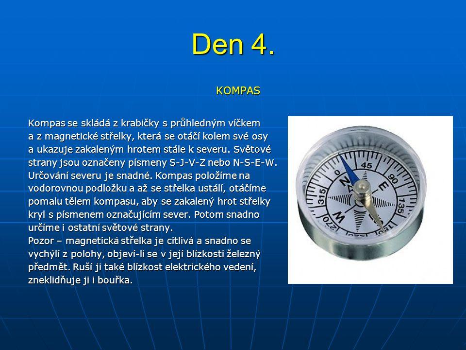 Den 4. KOMPAS Kompas se skládá z krabičky s průhledným víčkem a z magnetické střelky, která se otáčí kolem své osy a ukazuje zakaleným hrotem stále k