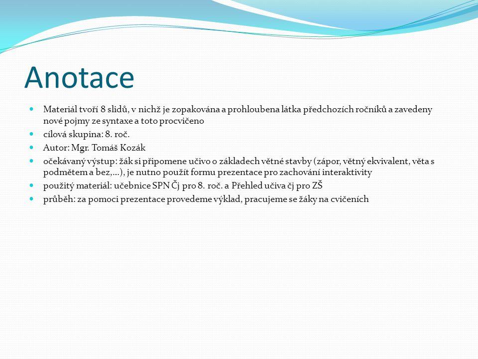 Anotace Materiál tvoří 8 slidů, v nichž je zopakována a prohloubena látka předchozích ročníků a zavedeny nové pojmy ze syntaxe a toto procvičeno cílov