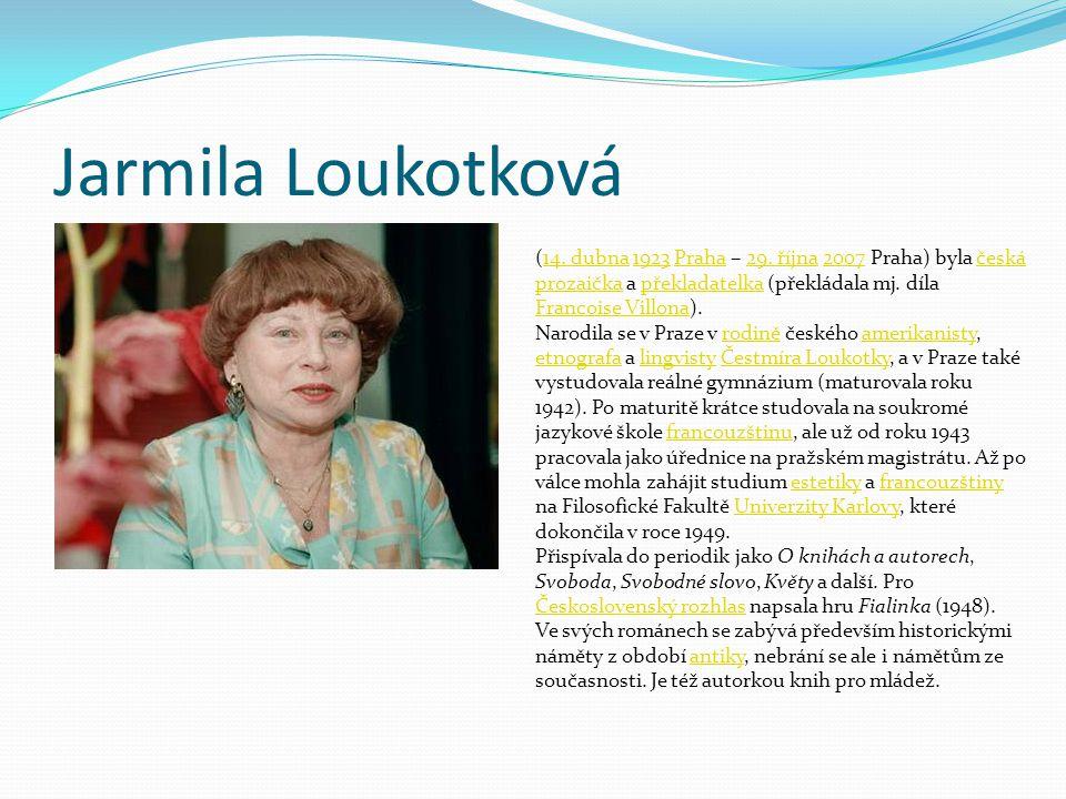Jarmila Loukotková (14. dubna 1923 Praha – 29. října 2007 Praha) byla česká prozaička a překladatelka (překládala mj. díla Francoise Villona).14. dubn