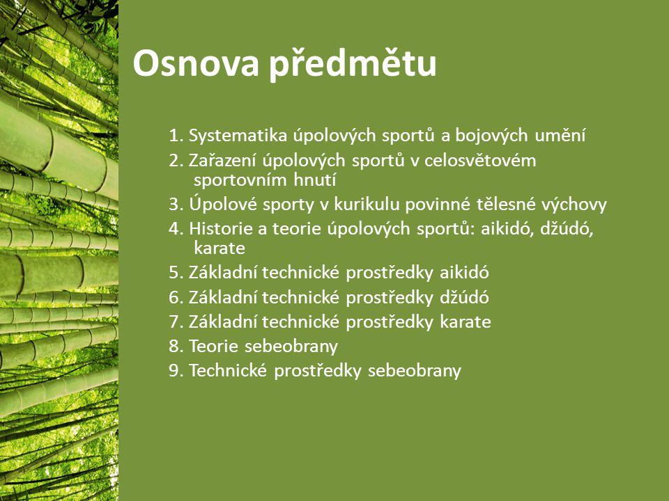 Osnova předmětu 1.Systematika úpolových sportů a bojových umění 2.