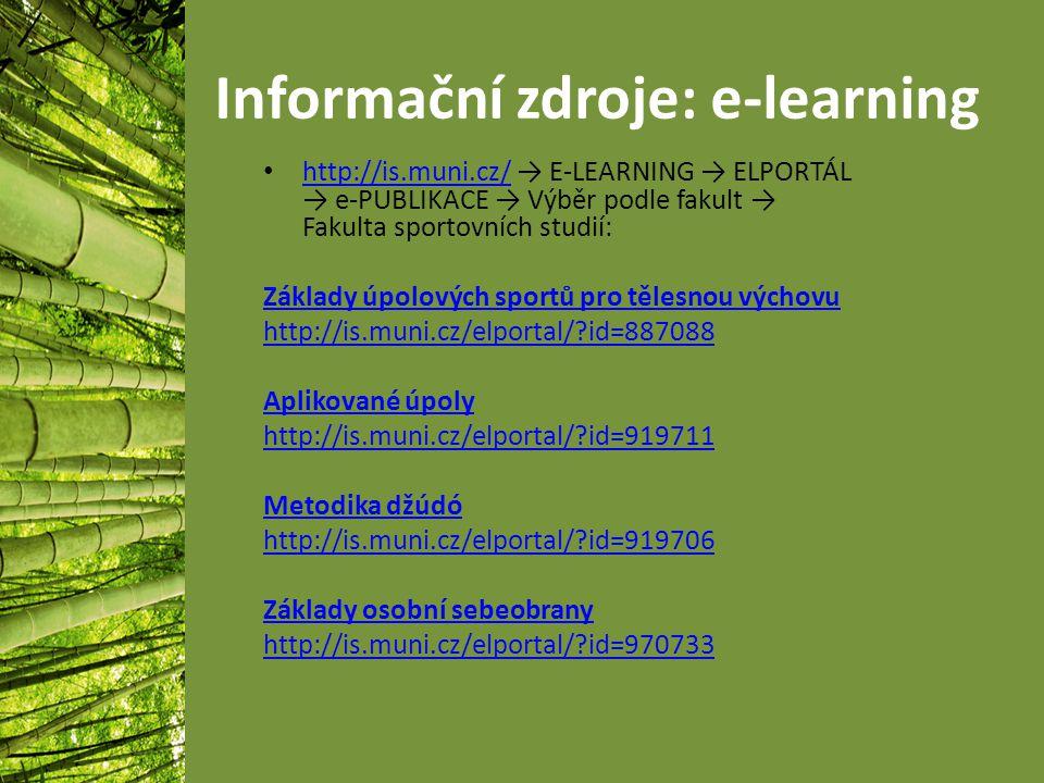 Informační zdroje: e-learning http://is.muni.cz/ → E-LEARNING → ELPORTÁL → e-PUBLIKACE → Výběr podle fakult → Fakulta sportovních studií: http://is.muni.cz/ Základy úpolových sportů pro tělesnou výchovu http://is.muni.cz/elportal/?id=887088 Aplikované úpoly http://is.muni.cz/elportal/?id=919711 Metodika džúdó http://is.muni.cz/elportal/?id=919706 Základy osobní sebeobrany http://is.muni.cz/elportal/?id=970733