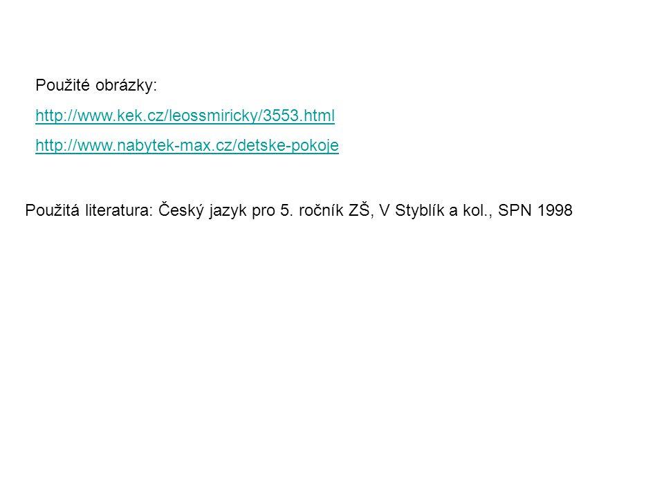 Použité obrázky: http://www.kek.cz/leossmiricky/3553.html http://www.nabytek-max.cz/detske-pokoje Použitá literatura: Český jazyk pro 5. ročník ZŠ, V