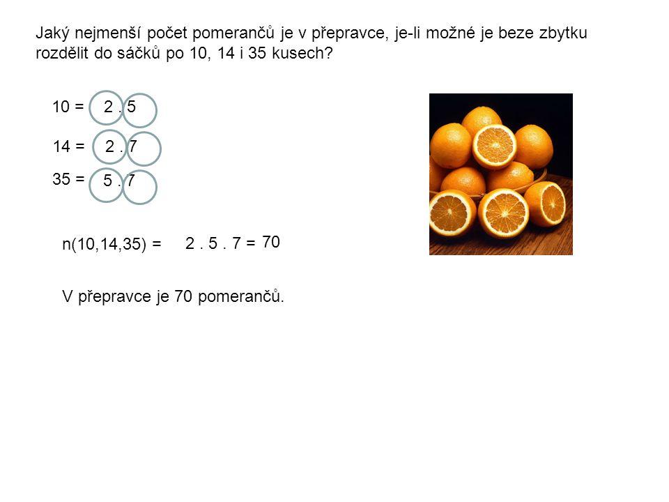 Jaký nejmenší počet pomerančů je v přepravce, je-li možné je beze zbytku rozdělit do sáčků po 10, 14 i 35 kusech? 10 =2. 5 14 =2. 7 35 = 5. 7 n(10,14,