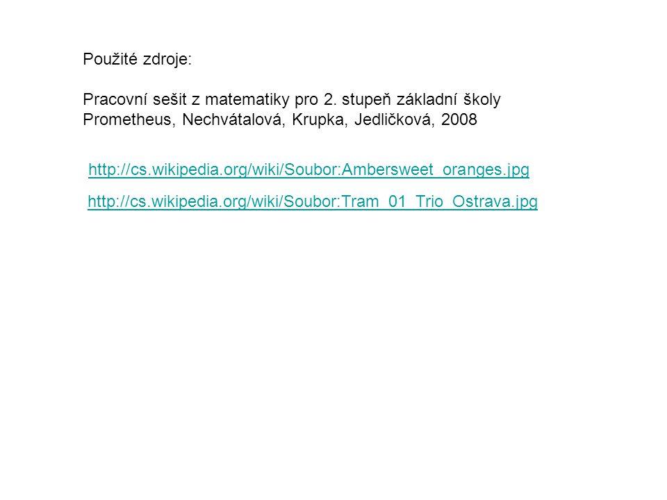http://cs.wikipedia.org/wiki/Soubor:Ambersweet_oranges.jpg http://cs.wikipedia.org/wiki/Soubor:Tram_01_Trio_Ostrava.jpg Použité zdroje: Pracovní sešit