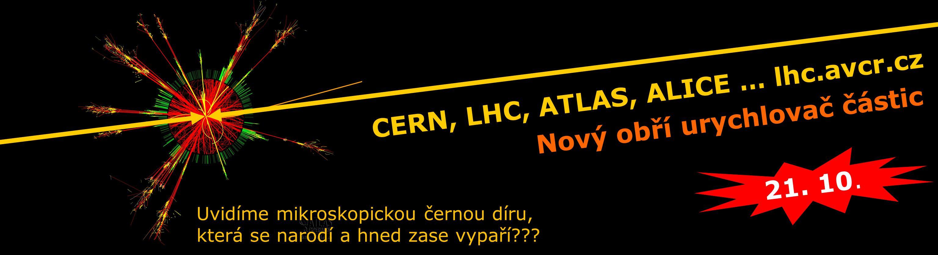 Uvidíme konečně Higgsův boson??.CERN, LHC, ATLAS, ALICE … lhc.avcr.cz 21.