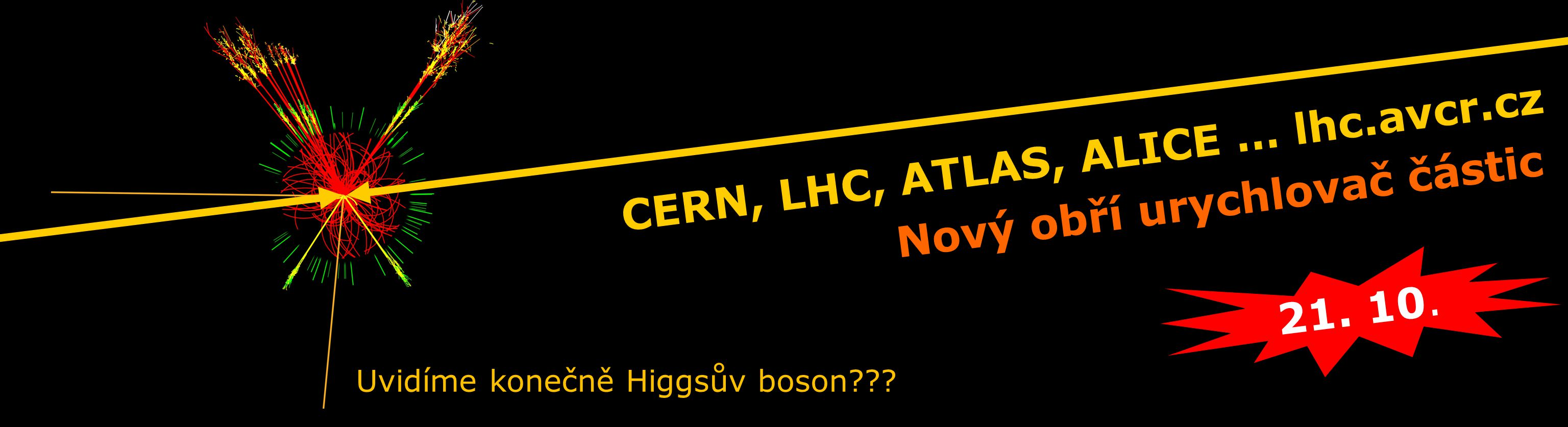 Uvidíme konečně Higgsův boson . CERN, LHC, ATLAS, ALICE … lhc.avcr.cz 21.