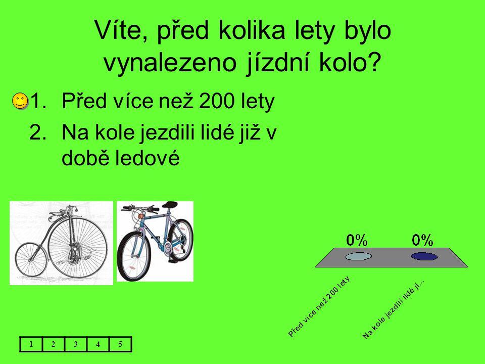 Víte, před kolika lety bylo vynalezeno jízdní kolo? 12345 1.Před více než 200 lety 2.Na kole jezdili lidé již v době ledové