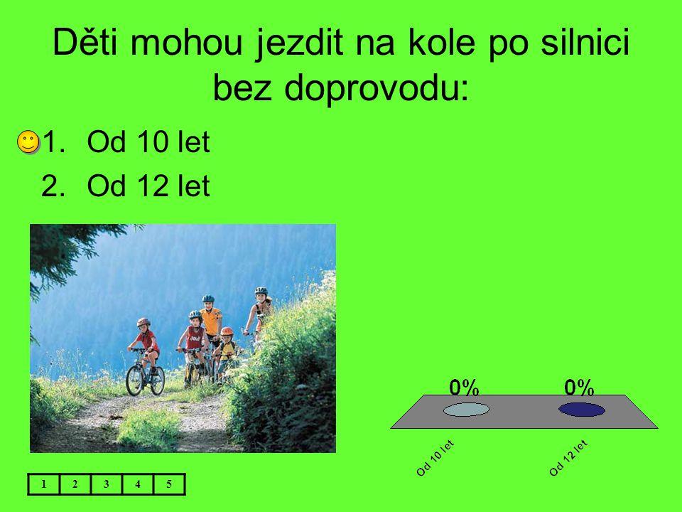 Děti mohou jezdit na kole po silnici bez doprovodu: 12345 1.Od 10 let 2.Od 12 let